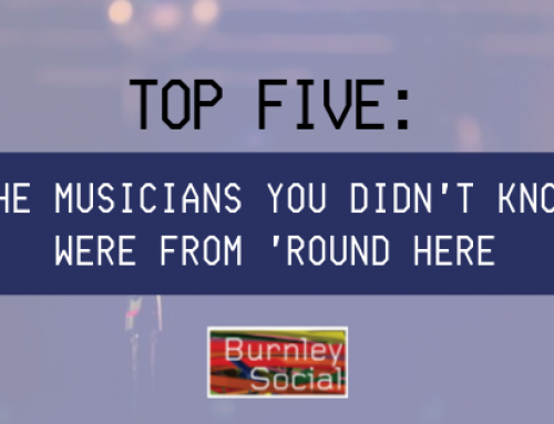 Best of Burnley: The Musicians You Didn't Know Were From 'Round Here
